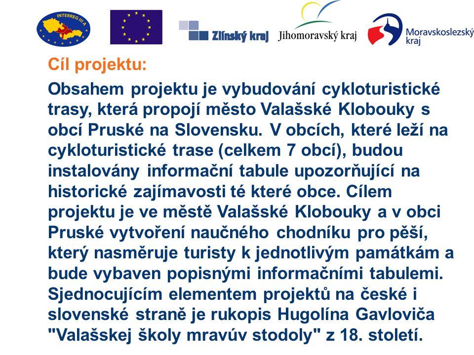 Cíl projektu: Obsahem projektu je vybudování cykloturistické trasy, která propojí město Valašské Klobouky s obcí Pruské na Slovensku.