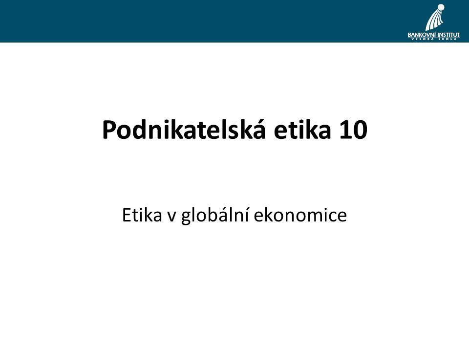 Podnikatelská etika 10 Etika v globální ekonomice