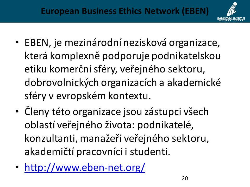European Business Ethics Network (EBEN) EBEN, je mezinárodní nezisková organizace, která komplexně podporuje podnikatelskou etiku komerční sféry, veřejného sektoru, dobrovolnických organizacích a akademické sféry v evropském kontextu.