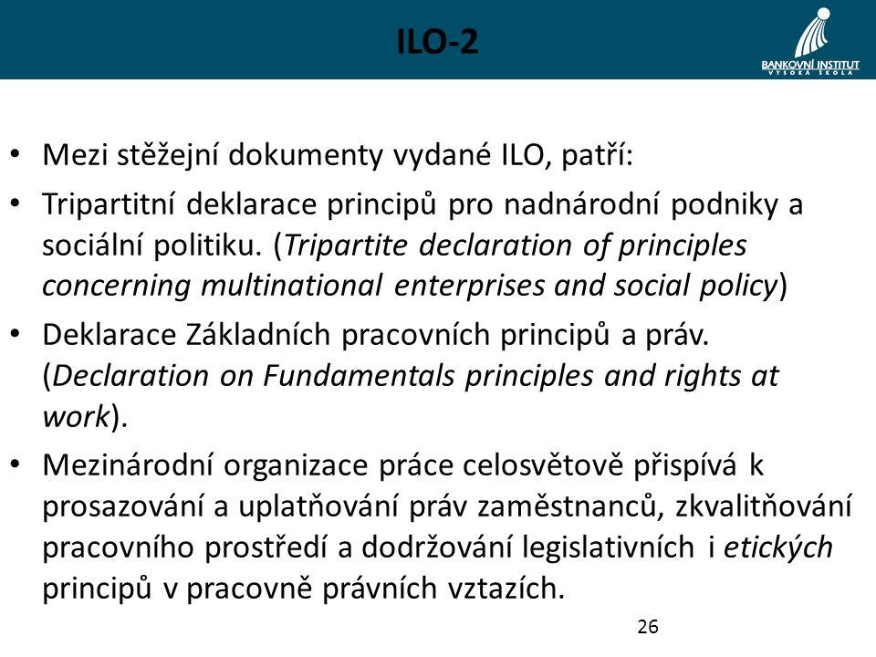 ILO-2 Mezi stěžejní dokumenty vydané ILO, patří: Tripartitní deklarace principů pro nadnárodní podniky a sociální politiku.