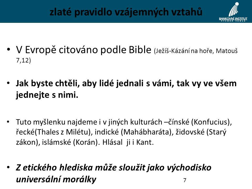 zlaté pravidlo vzájemných vztahů V Evropě citováno podle Bible (Ježíš-Kázání na hoře, Matouš 7,12) Jak byste chtěli, aby lidé jednali s vámi, tak vy ve všem jednejte s nimi.