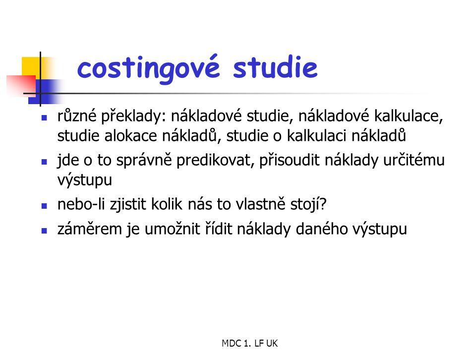 MDC 1. LF UK costingové studie různé překlady: nákladové studie, nákladové kalkulace, studie alokace nákladů, studie o kalkulaci nákladů jde o to sprá