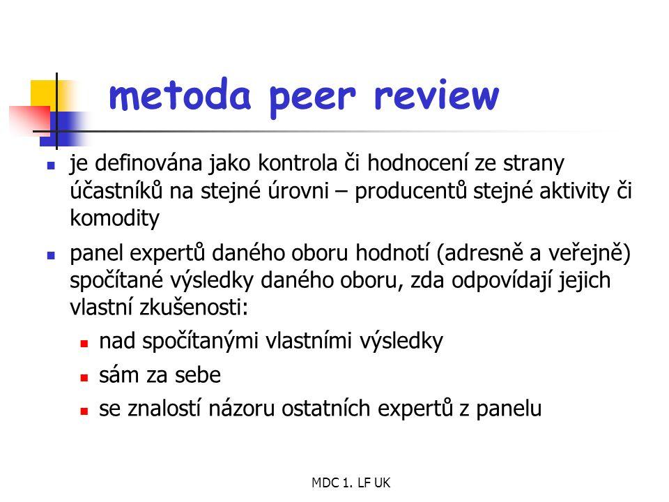MDC 1. LF UK metoda peer review je definována jako kontrola či hodnocení ze strany účastníků na stejné úrovni – producentů stejné aktivity či komodity
