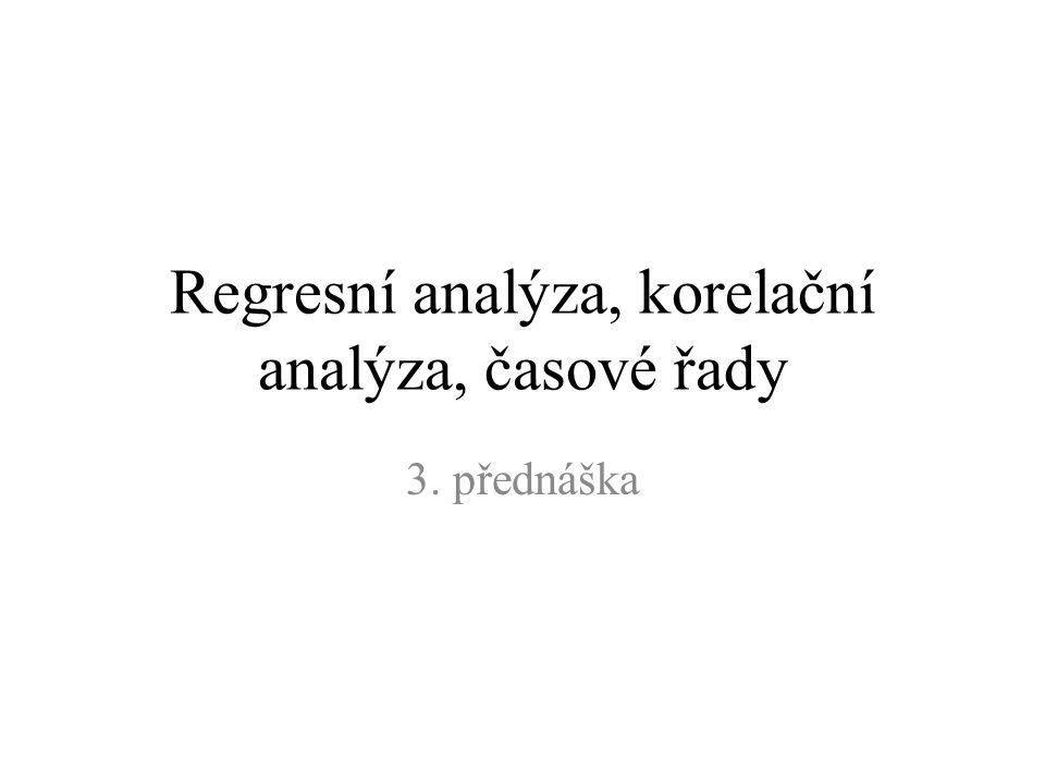 Regresní analýza, korelační analýza, časové řady 3. přednáška