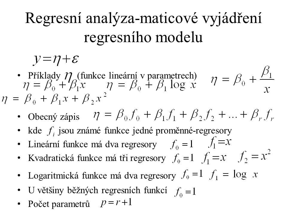 Regresní analýza-maticové vyjádření regresního modelu Příklady (funkce lineární v parametrech) Obecný zápis kde jsou známé funkce jedné proměnné-regre
