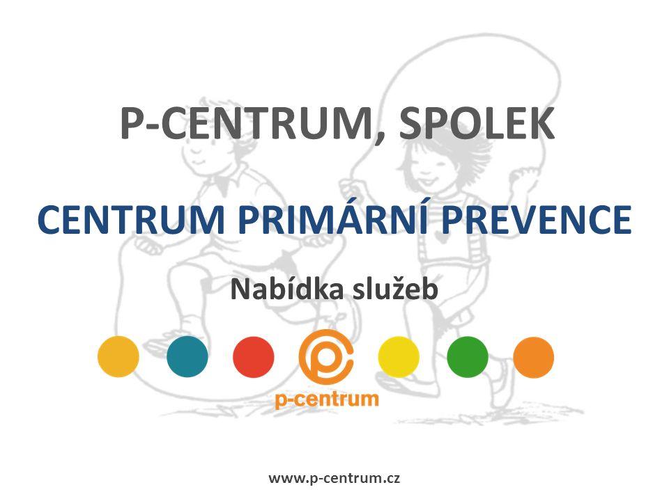 P-CENTRUM, SPOLEK CENTRUM PRIMÁRNÍ PREVENCE Nabídka služeb www.p-centrum.cz