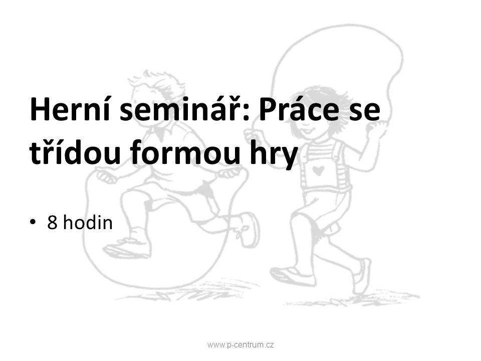 Herní seminář: Práce se třídou formou hry 8 hodin www.p-centrum.cz