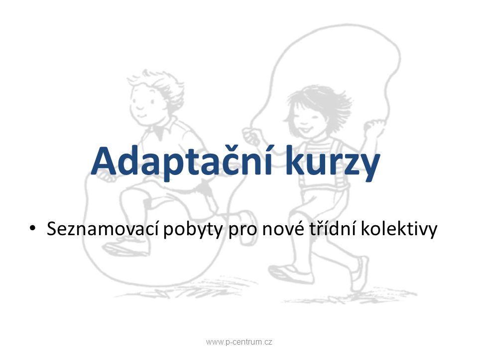Adaptační kurzy Seznamovací pobyty pro nové třídní kolektivy www.p-centrum.cz