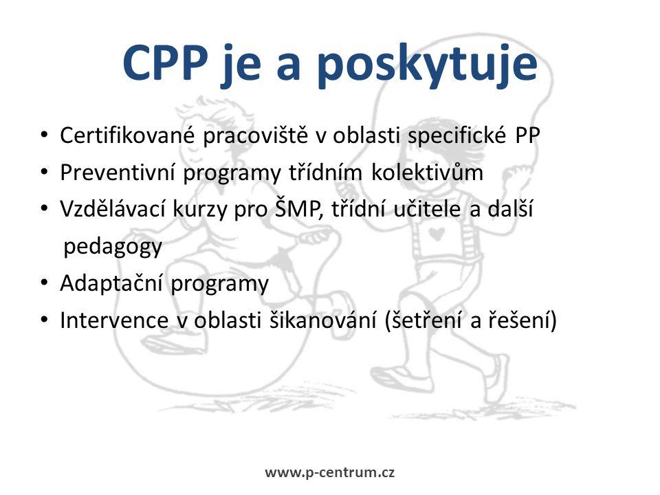 CPP je a poskytuje Certifikované pracoviště v oblasti specifické PP Preventivní programy třídním kolektivům Vzdělávací kurzy pro ŠMP, třídní učitele a