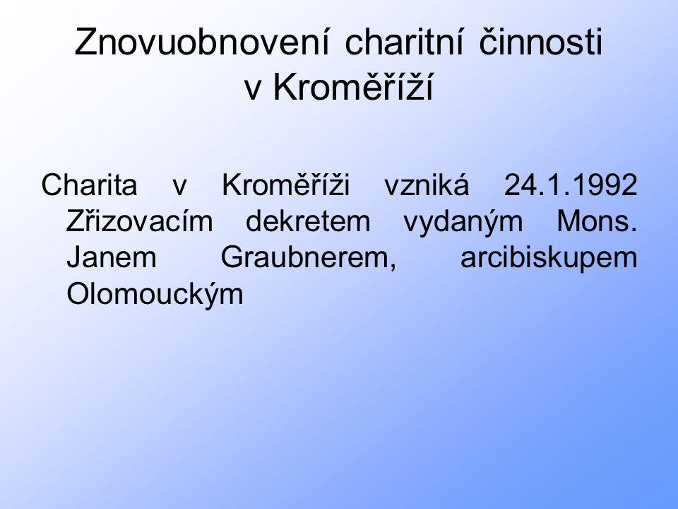 Znovuobnovení charitní činnosti v Kroměříží Charita v Kroměříži vzniká 24.1.1992 Zřizovacím dekretem vydaným Mons.