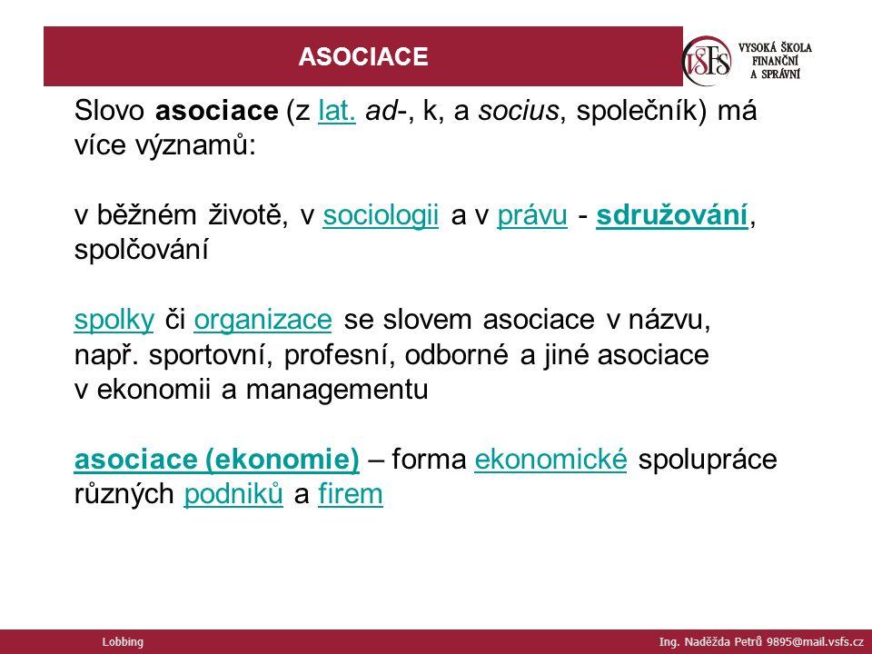 Lobbing Ing. Naděžda Petrů 9895@mail.vsfs.cz ASOCIACE Slovo asociace (z lat.