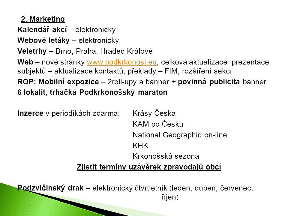 2. Marketing Kalendář akcí – elektronicky Webové letáky – elektronicky Veletrhy – Brno, Praha, Hradec Králové Web – nové stránky www.podkrkonosi.eu, c