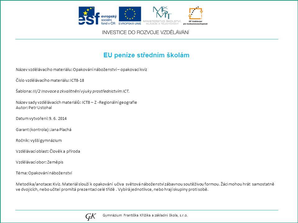 EU peníze středním školám Název vzdělávacího materiálu: Opakování náboženství – opakovací kvíz Číslo vzdělávacího materiálu: ICT8-18 Šablona: III/2 Inovace a zkvalitnění výuky prostřednictvím ICT.