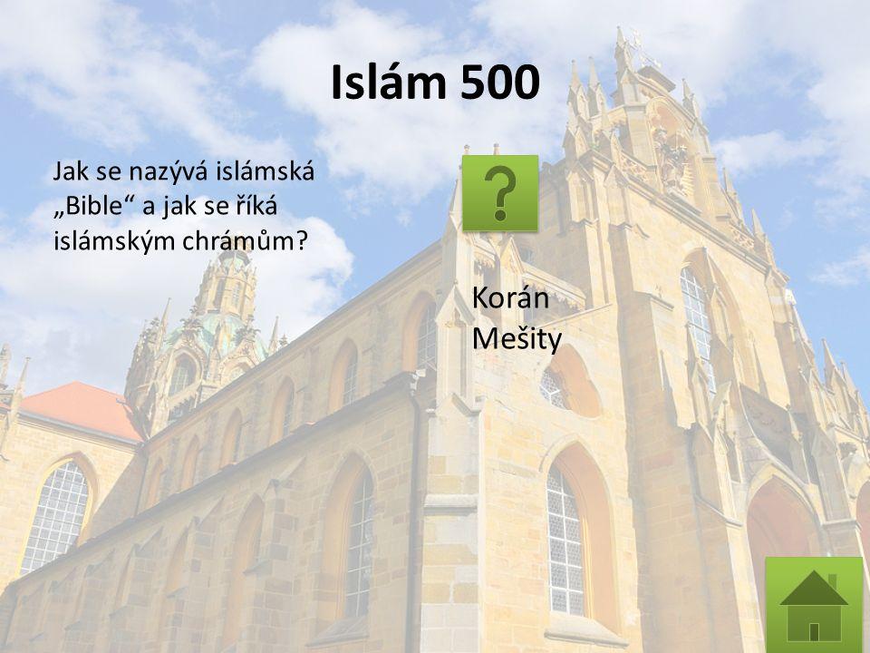 """Islám 500 Jak se nazývá islámská """"Bible a jak se říká islámským chrámům Korán Mešity"""