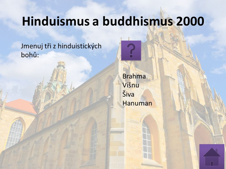 Hinduismus a buddhismus 2000 Jmenuj tři z hinduistických bohů: Brahma Višnu Šiva Hanuman