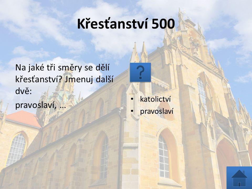 Křesťanství 500 Na jaké tři směry se dělí křesťanství.