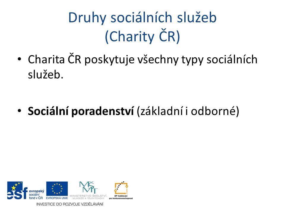 Druhy sociálních služeb (Charity ČR) Charita ČR poskytuje všechny typy sociálních služeb. Sociální poradenství (základní i odborné)