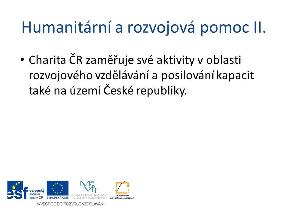 Humanitární a rozvojová pomoc II. Charita ČR zaměřuje své aktivity v oblasti rozvojového vzdělávání a posilování kapacit také na území České republiky