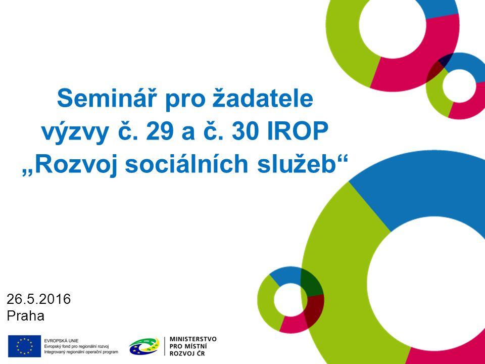 """Seminář pro žadatele výzvy č. 29 a č. 30 IROP """"Rozvoj sociálních služeb 26.5.2016 Praha"""