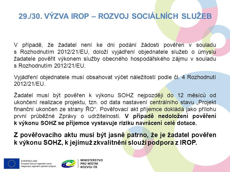 V případě, že žadatel není ke dni podání žádosti pověřen v souladu s Rozhodnutím 2012/21/EU, doloží vyjádření objednatele služeb o úmyslu žadatele pověřit výkonem služby obecného hospodářského zájmu v souladu s Rozhodnutím 2012/21/EU.