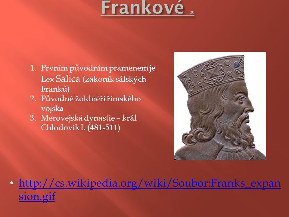 http://cs.wikipedia.org/wiki/Soubor:Franks_expan sion.gif http://cs.wikipedia.org/wiki/Soubor:Franks_expan sion.gif 1.Prvním původním pramenem je Lex Salica (zákoník sálských Franků) 2.Původně žoldnéři římského vojska 3.Merovejská dynastie – král Chlodovík I.