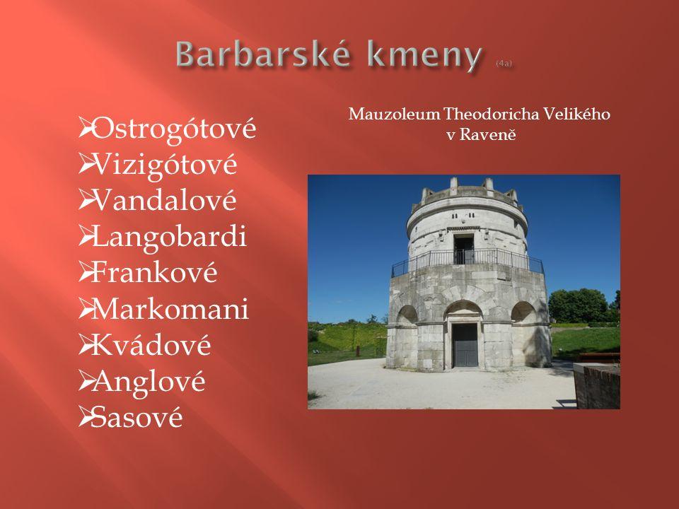  Ostrogótové  Vizigótové  Vandalové  Langobardi  Frankové  Markomani  Kvádové  Anglové  Sasové Mauzoleum Theodoricha Velikého v Raveně