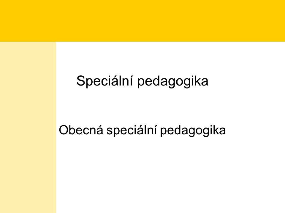 Speciální pedagogika Obecná speciální pedagogika