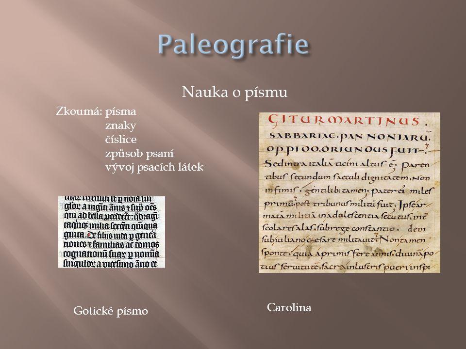 Nauka o písmu Zkoumá: písma znaky číslice způsob psaní vývoj psacích látek Carolina Gotické písmo