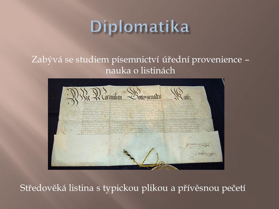 Zabývá se studiem písemnictví úřední provenience – nauka o listinách Středověká listina s typickou plikou a přívěsnou pečetí