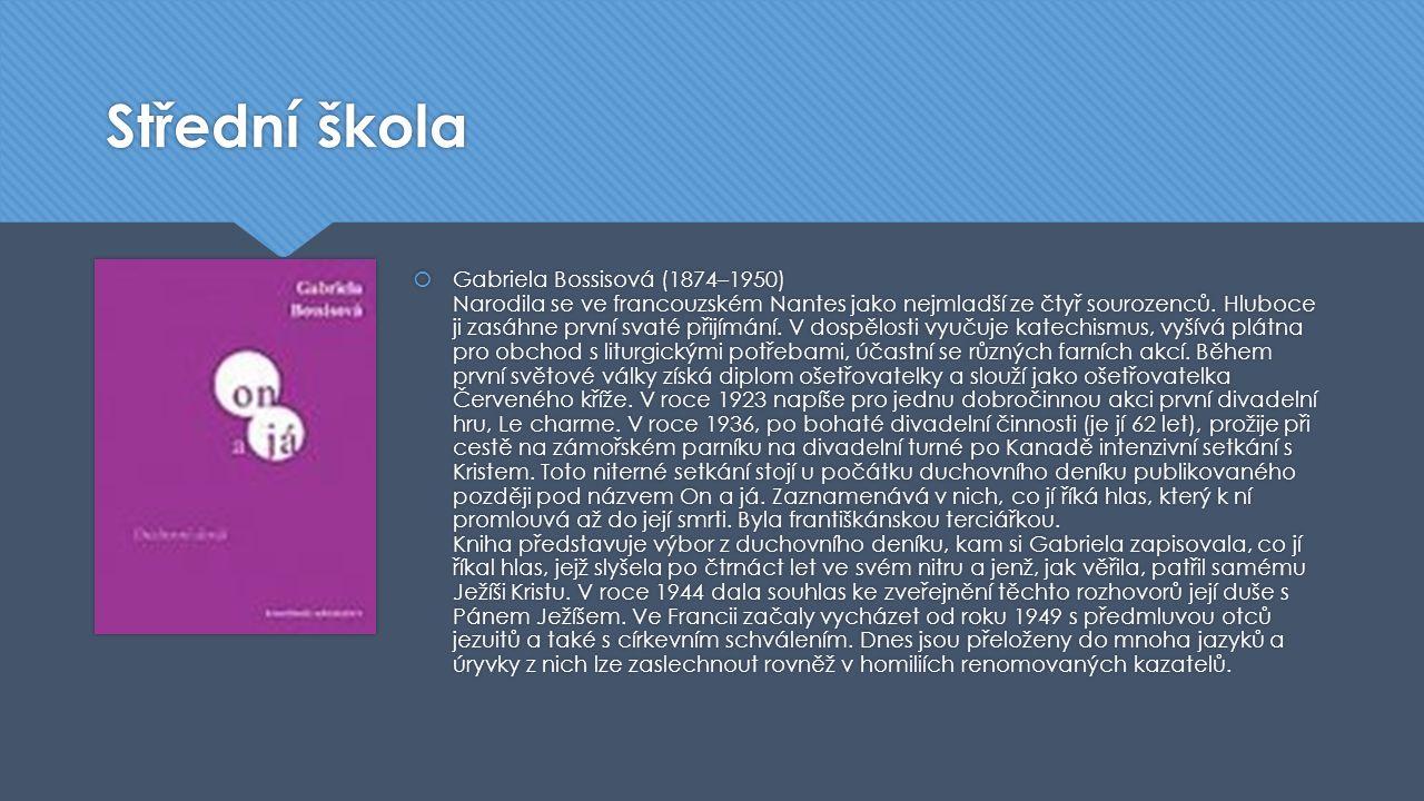 Střední škola  Gabriela Bossisová (1874–1950) Narodila se ve francouzském Nantes jako nejmladší ze čtyř sourozenců. Hluboce ji zasáhne první svaté př