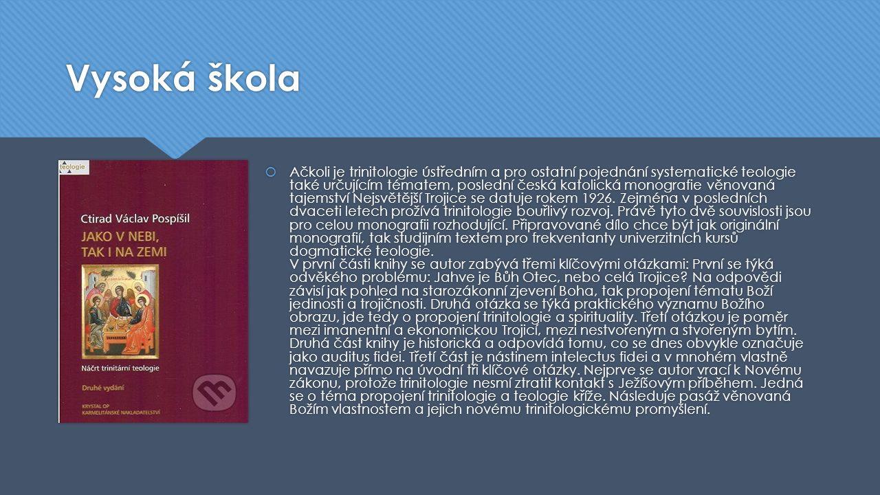 Vysoká škola  Ačkoli je trinitologie ústředním a pro ostatní pojednání systematické teologie také určujícím tématem, poslední česká katolická monogra