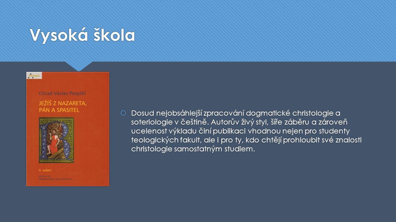 Vysoká škola  Dosud nejobsáhlejší zpracování dogmatické christologie a soteriologie v češtině. Autorův živý styl, šíře záběru a zároveň ucelenost výk