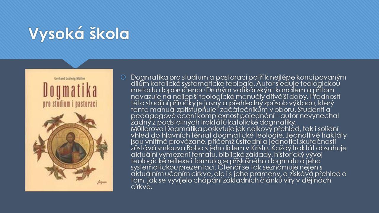 Vysoká škola  Dogmatika pro studium a pastoraci patří k nejlépe koncipovaným dílům katolické systematické teologie. Autor sleduje teologickou metodu