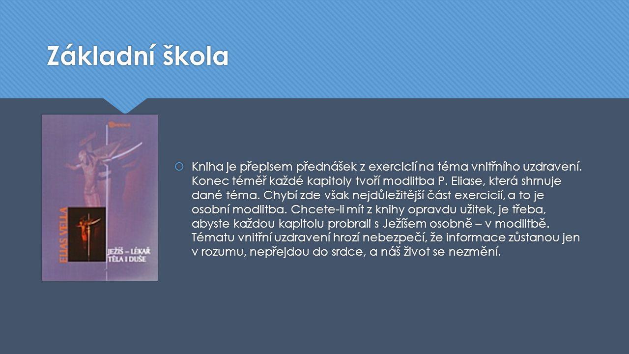 Základní škola  Kniha je přepisem přednášek z exercicií na téma vnitřního uzdravení. Konec téměř každé kapitoly tvoří modlitba P. Eliase, která shrnu