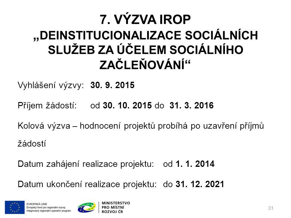 """7. VÝZVA IROP """" DEINSTITUCIONALIZACE SOCIÁLNÍCH SLUŽEB ZA ÚČELEM SOCIÁLNÍHO ZAČLEŇOVÁNÍ """" Vyhlášení výzvy: 30. 9. 2015 Příjem žádostí: od 30. 10. 2015"""