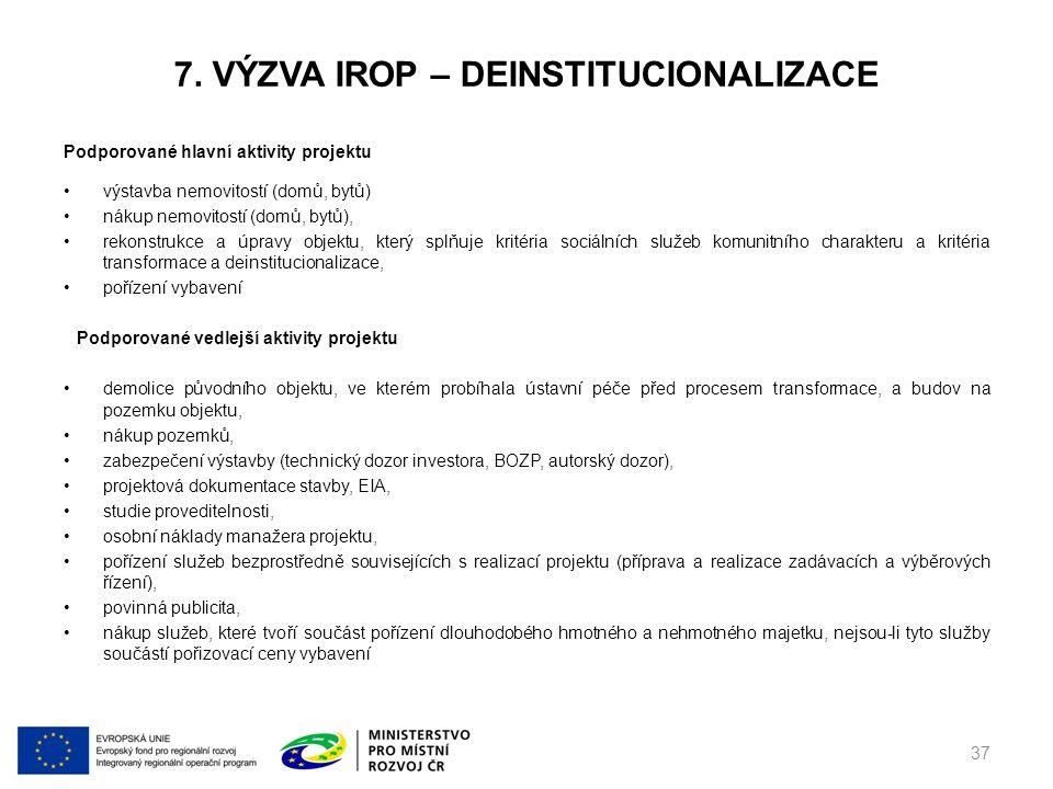 7. VÝZVA IROP – DEINSTITUCIONALIZACE Podporované hlavní aktivity projektu výstavba nemovitostí (domů, bytů) nákup nemovitostí (domů, bytů), rekonstruk
