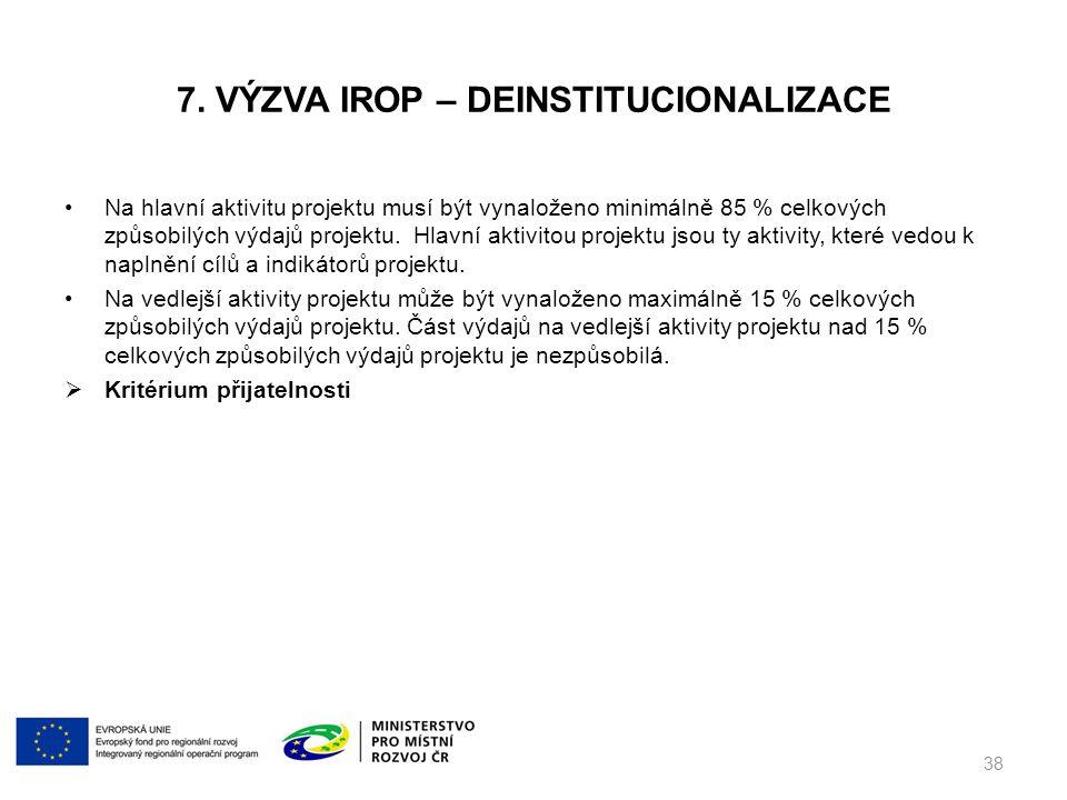 7. VÝZVA IROP – DEINSTITUCIONALIZACE Na hlavní aktivitu projektu musí být vynaloženo minimálně 85 % celkových způsobilých výdajů projektu. Hlavní akti