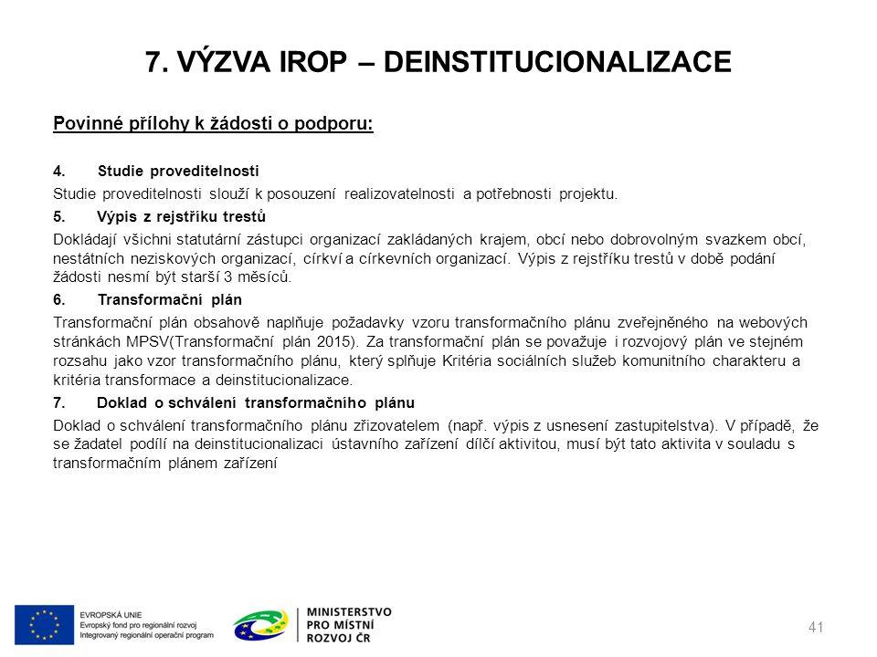 7. VÝZVA IROP – DEINSTITUCIONALIZACE Povinné přílohy k žádosti o podporu: 4.Studie proveditelnosti Studie proveditelnosti slouží k posouzení realizova