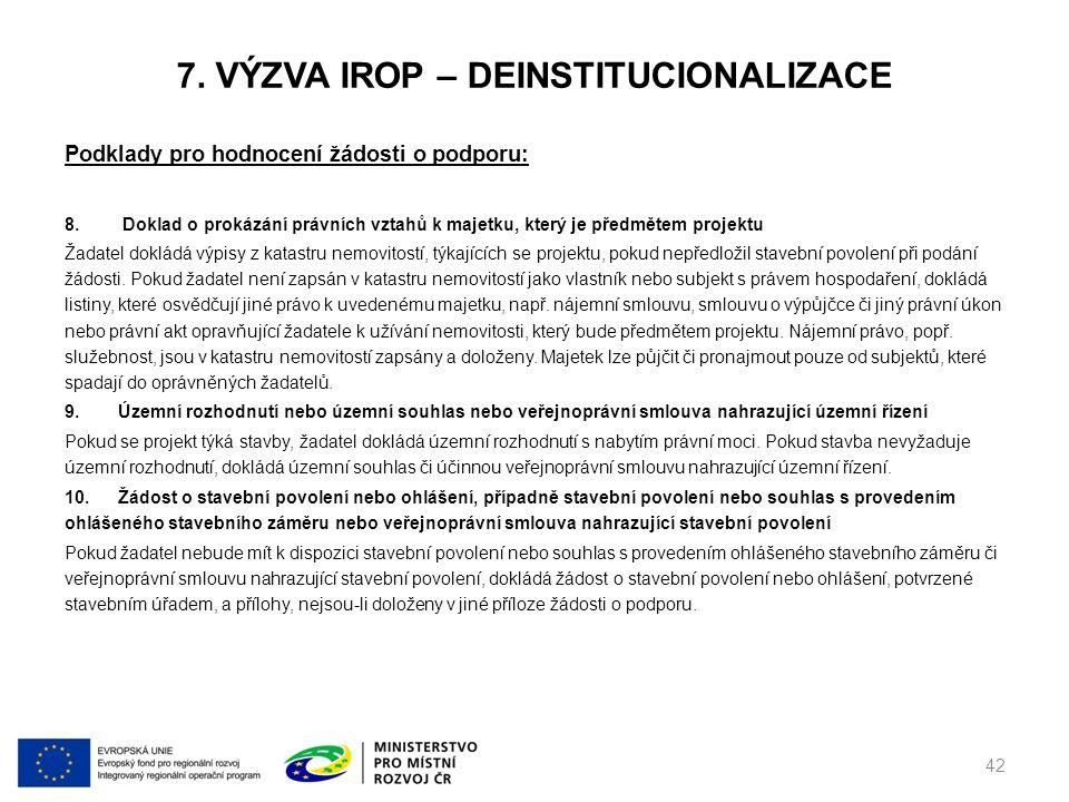 7. VÝZVA IROP – DEINSTITUCIONALIZACE Podklady pro hodnocení žádosti o podporu: 8.