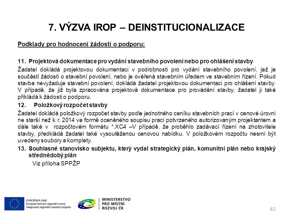 7. VÝZVA IROP – DEINSTITUCIONALIZACE Podklady pro hodnocení žádosti o podporu: 11.Projektová dokumentace pro vydání stavebního povolení nebo pro ohláš