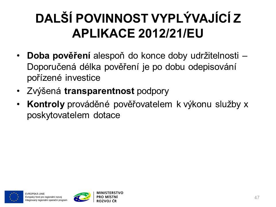 DALŠÍ POVINNOST VYPLÝVAJÍCÍ Z APLIKACE 2012/21/EU Doba pověření alespoň do konce doby udržitelnosti – Doporučená délka pověření je po dobu odepisování pořízené investice Zvýšená transparentnost podpory Kontroly prováděné pověřovatelem k výkonu služby x poskytovatelem dotace 47