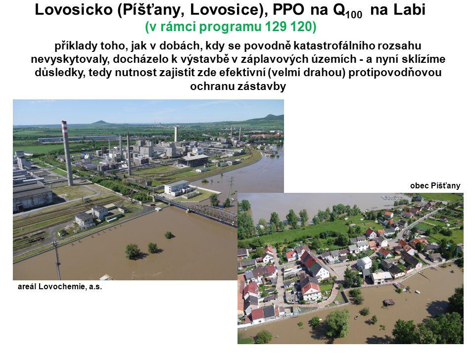 Lovosicko (Píšťany, Lovosice), PPO na Q 100 na Labi (v rámci programu 129 120) příklady toho, jak v dobách, kdy se povodně katastrofálního rozsahu nevyskytovaly, docházelo k výstavbě v záplavových územích - a nyní sklízíme důsledky, tedy nutnost zajistit zde efektivní (velmi drahou) protipovodňovou ochranu zástavby obec Píšťany areál Lovochemie, a.s.