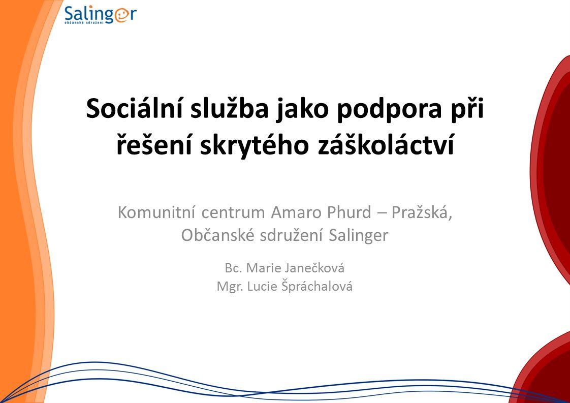 Sociální služba jako podpora při řešení skrytého záškoláctví Komunitní centrum Amaro Phurd – Pražská, Občanské sdružení Salinger Bc.