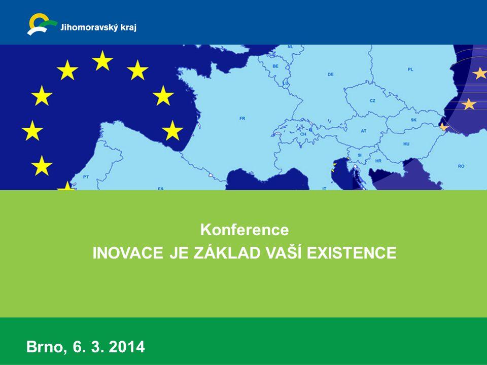 Konference INOVACE JE ZÁKLAD VAŠÍ EXISTENCE Brno, 6. 3. 2014