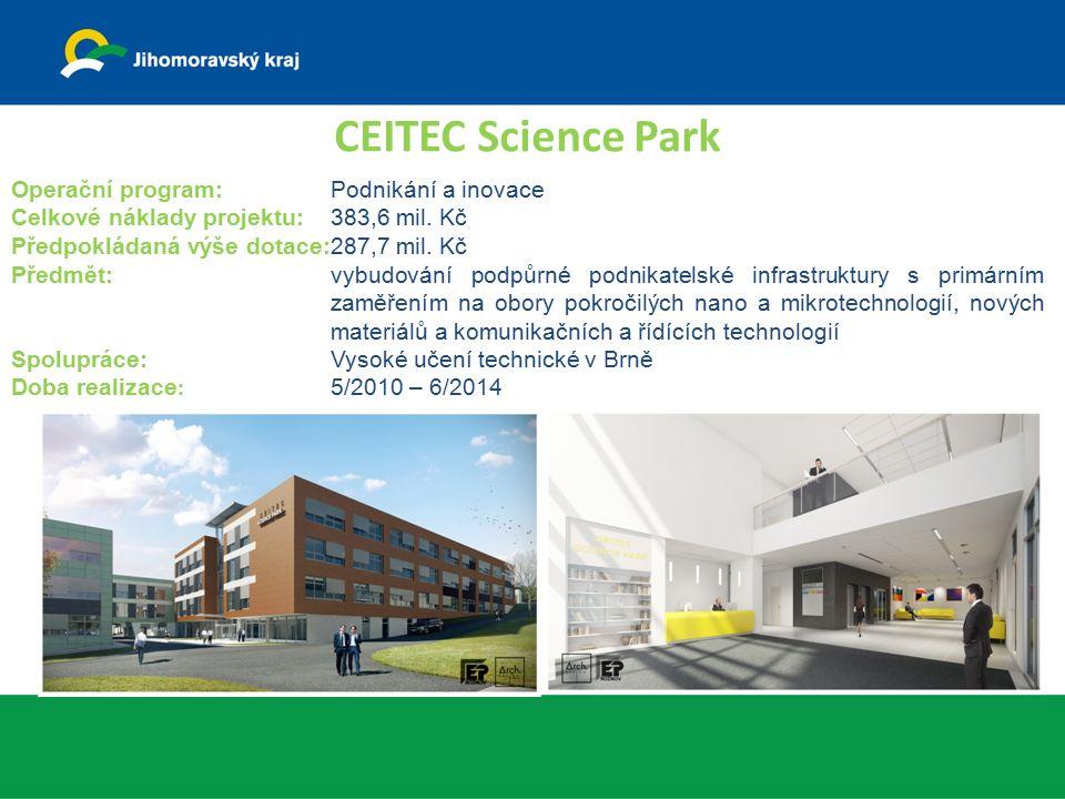 CEITEC Science Park Operační program: Podnikání a inovace Celkové náklady projektu: 383,6 mil. Kč Předpokládaná výše dotace:287,7 mil. Kč Předmět: vyb