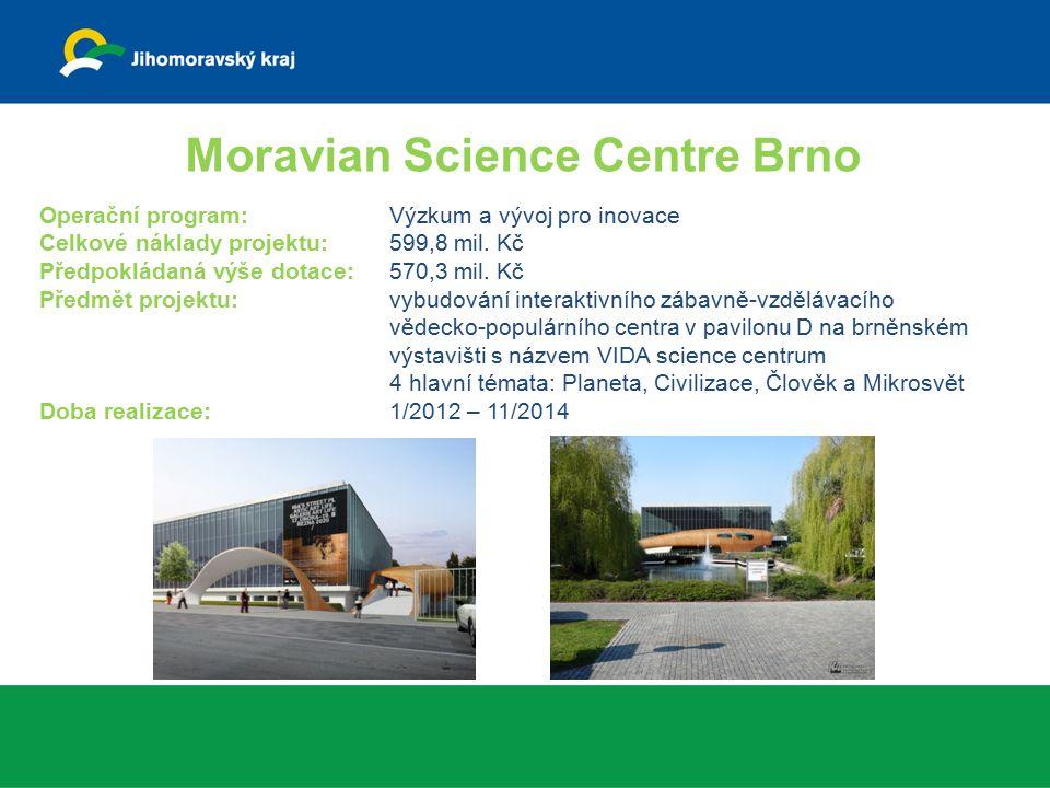 Moravian Science Centre Brno Operační program: Výzkum a vývoj pro inovace Celkové náklady projektu: 599,8 mil. Kč Předpokládaná výše dotace:570,3 mil.
