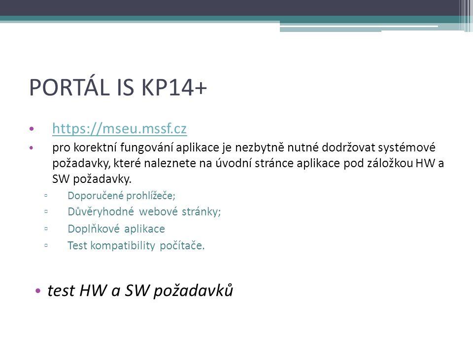 PORTÁL IS KP14+ https://mseu.mssf.cz https://mseu.mssf.cz pro korektní fungování aplikace je nezbytně nutné dodržovat systémové požadavky, které naleznete na úvodní stránce aplikace pod záložkou HW a SW požadavky.