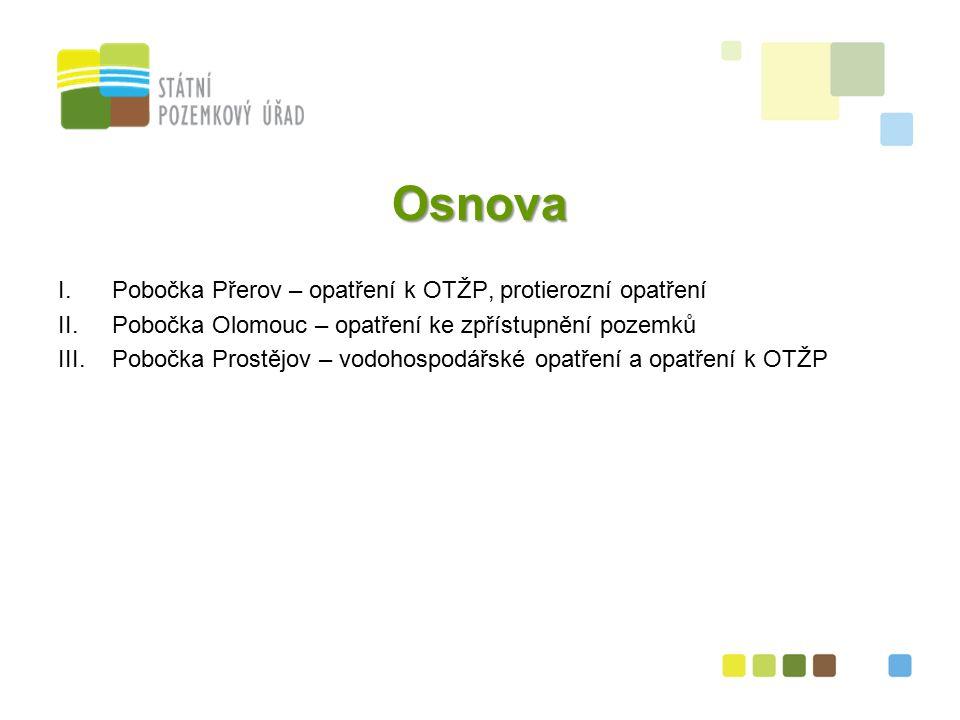 2 Osnova I.Pobočka Přerov – opatření k OTŽP, protierozní opatření II.Pobočka Olomouc – opatření ke zpřístupnění pozemků III.Pobočka Prostějov – vodohospodářské opatření a opatření k OTŽP