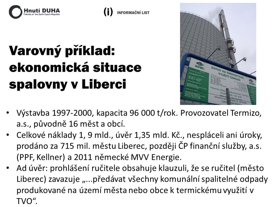 Výstavba 1997-2000, kapacita 96 000 t/rok. Provozovatel Termizo, a.s., původně 16 měst a obcí. Celkové náklady 1, 9 mld., úvěr 1,35 mld. Kč., nespláce