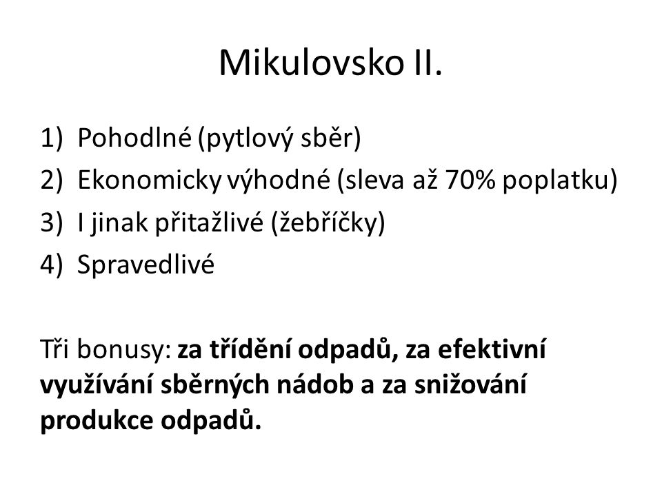 Mikulovsko II. 1)Pohodlné (pytlový sběr) 2)Ekonomicky výhodné (sleva až 70% poplatku) 3)I jinak přitažlivé (žebříčky) 4)Spravedlivé Tři bonusy: za tří